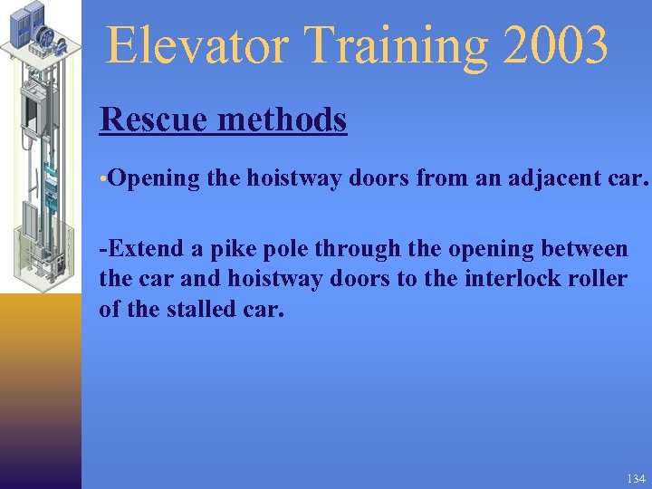 Elevator Training 2003 Rescue methods • Opening the hoistway doors from an adjacent car.