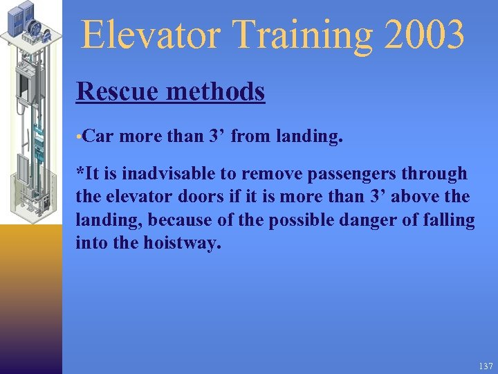 Elevator Training 2003 Rescue methods • Car more than 3' from landing. *It is