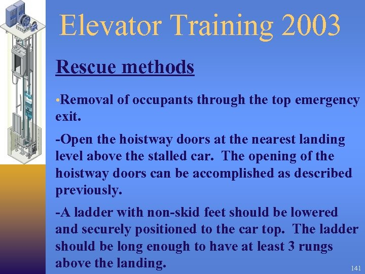 Elevator Training 2003 Rescue methods • Removal of occupants through the top emergency exit.
