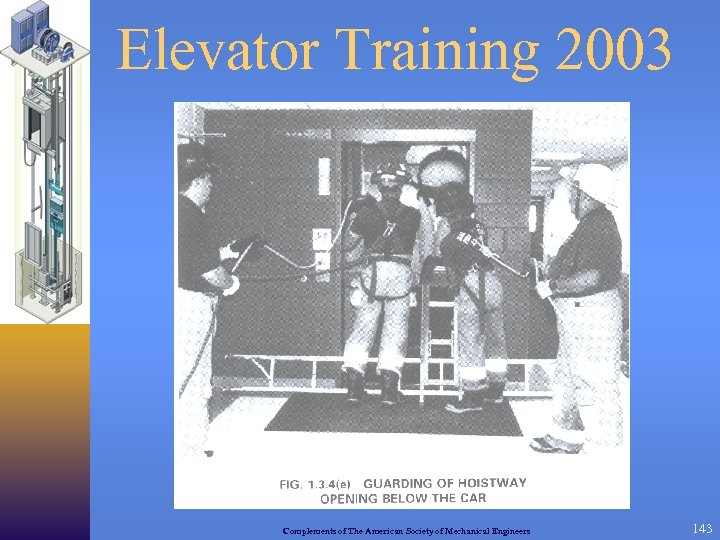 Elevator Training 2003 Complements of The American Society of Mechanical Engineers 143