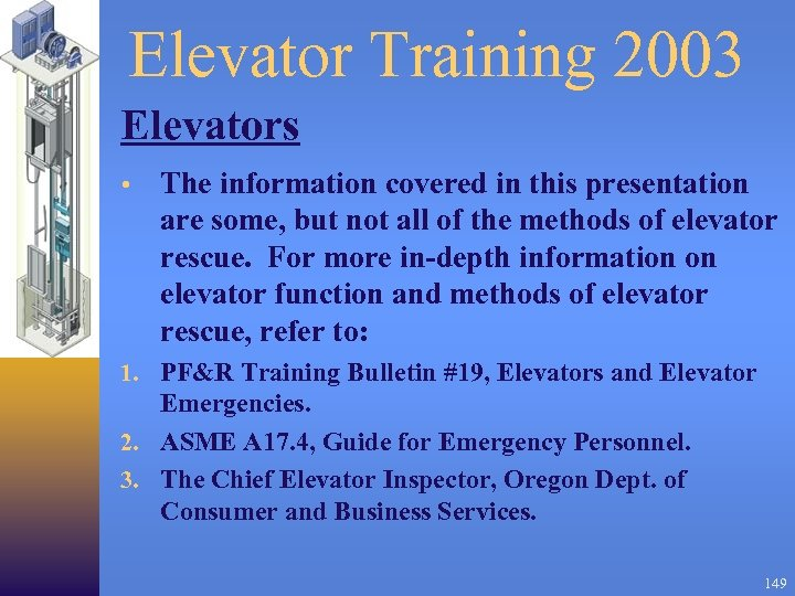 Elevator Training 2003 Elevators • The information covered in this presentation are some, but
