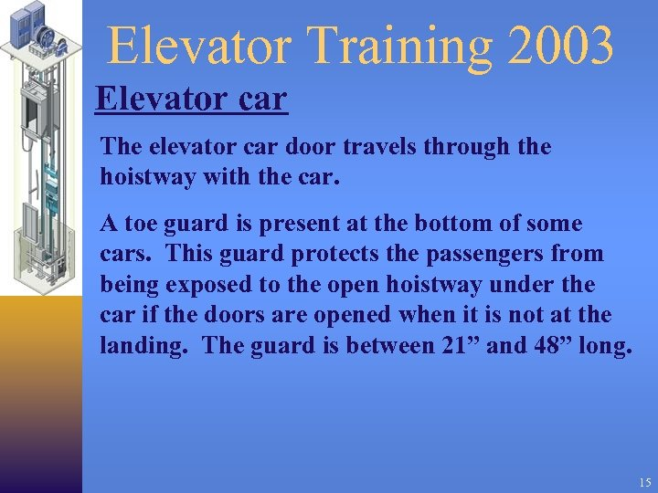 Elevator Training 2003 Elevator car The elevator car door travels through the hoistway with