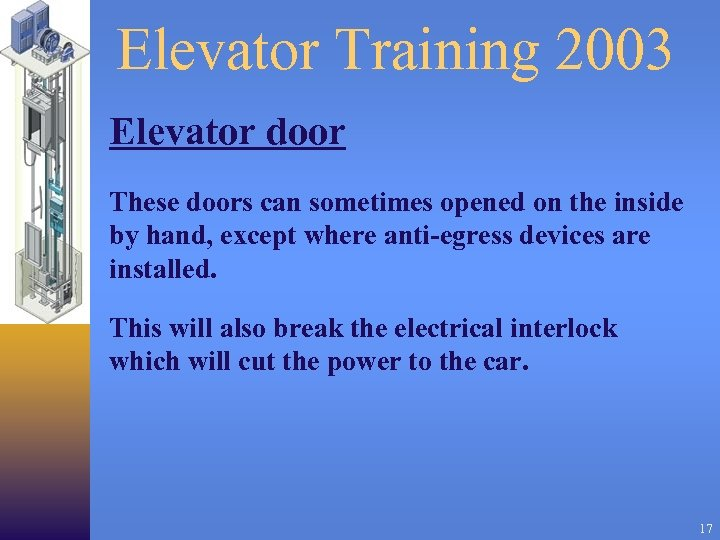 Elevator Training 2003 Elevator door These doors can sometimes opened on the inside by