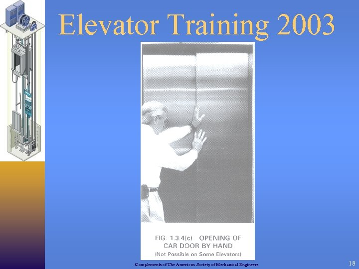 Elevator Training 2003 Complements of The American Society of Mechanical Engineers 18
