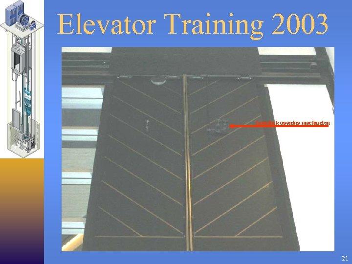 Elevator Training 2003 Interlock opening mechanism 21