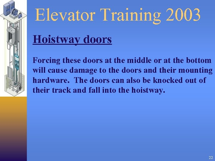 Elevator Training 2003 Hoistway doors Forcing these doors at the middle or at the