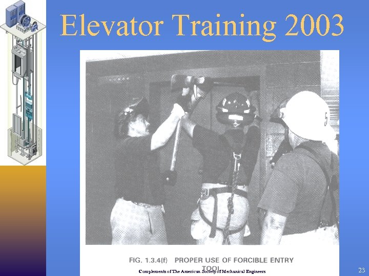 Elevator Training 2003 Complements of The American Society of Mechanical Engineers 23