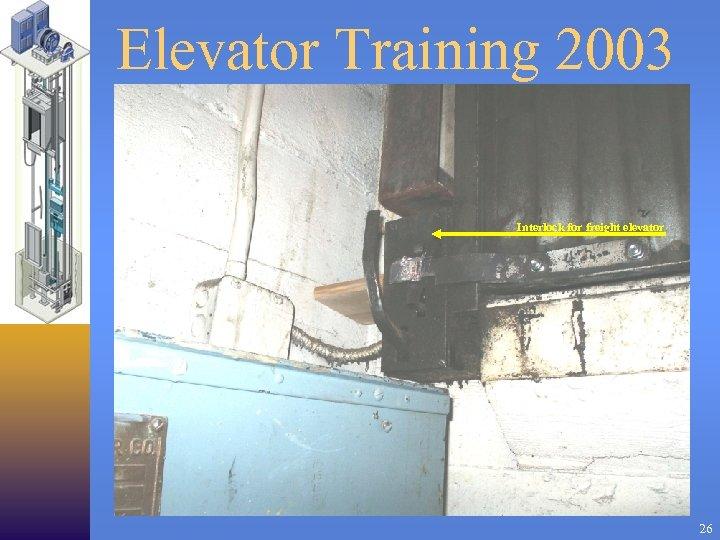 Elevator Training 2003 Interlock for freight elevator 26