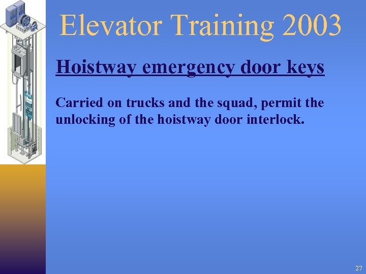 Elevator Training 2003 Hoistway emergency door keys Carried on trucks and the squad, permit