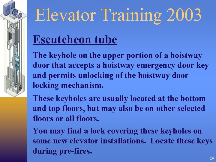 Elevator Training 2003 Escutcheon tube The keyhole on the upper portion of a hoistway