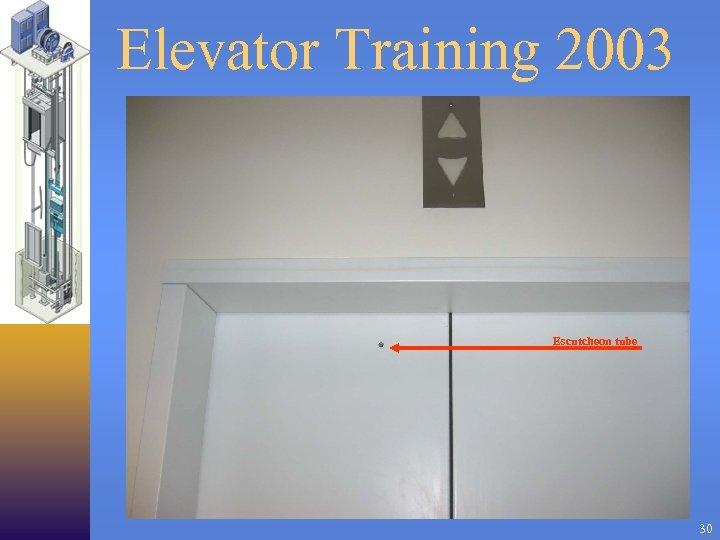 Elevator Training 2003 Escutcheon tube 30