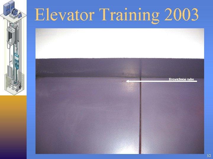 Elevator Training 2003 Escutcheon tube 32