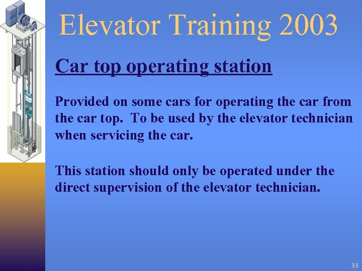 Elevator Training 2003 Car top operating station Provided on some cars for operating the