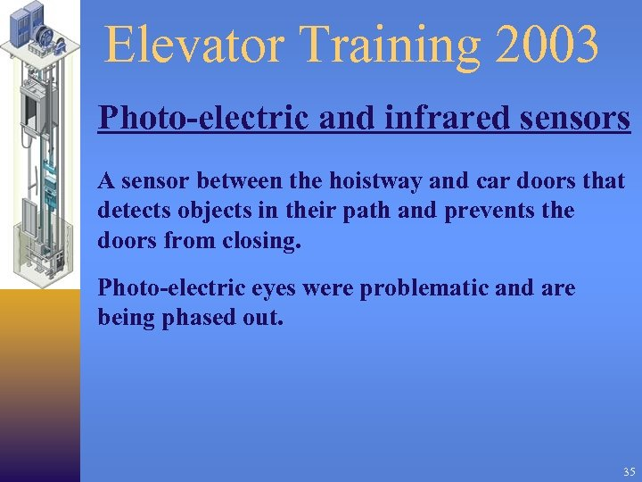 Elevator Training 2003 Photo-electric and infrared sensors A sensor between the hoistway and car