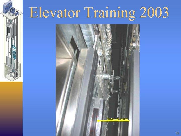 Elevator Training 2003 Infra-red sensor 36