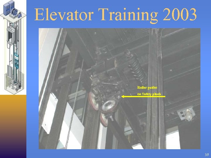 Elevator Training 2003 Roller guides on Safety plank 39