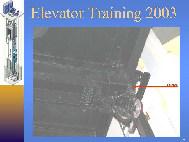 Elevator Training 2003 Safeties 41