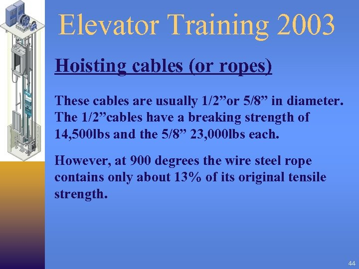 "Elevator Training 2003 Hoisting cables (or ropes) These cables are usually 1/2""or 5/8"" in"