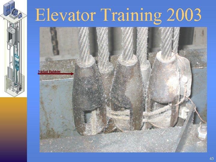Elevator Training 2003 Nickel Babbitt 45