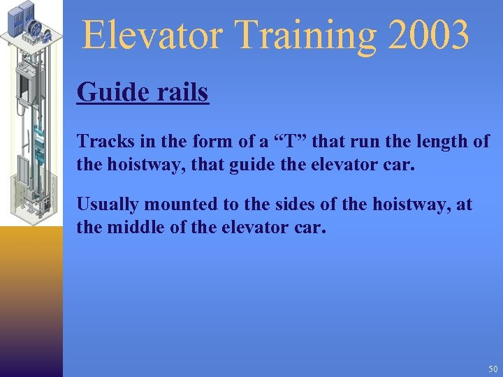 "Elevator Training 2003 Guide rails Tracks in the form of a ""T"" that run"