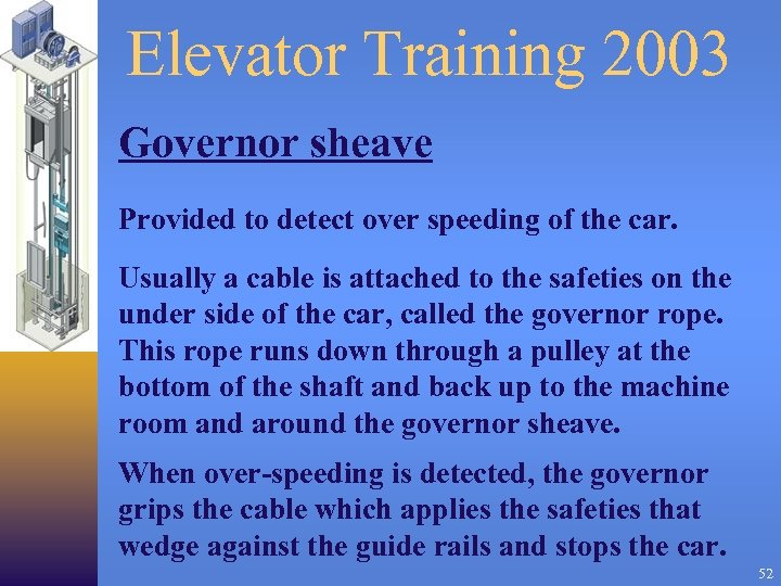 Elevator Training 2003 Governor sheave Provided to detect over speeding of the car. Usually