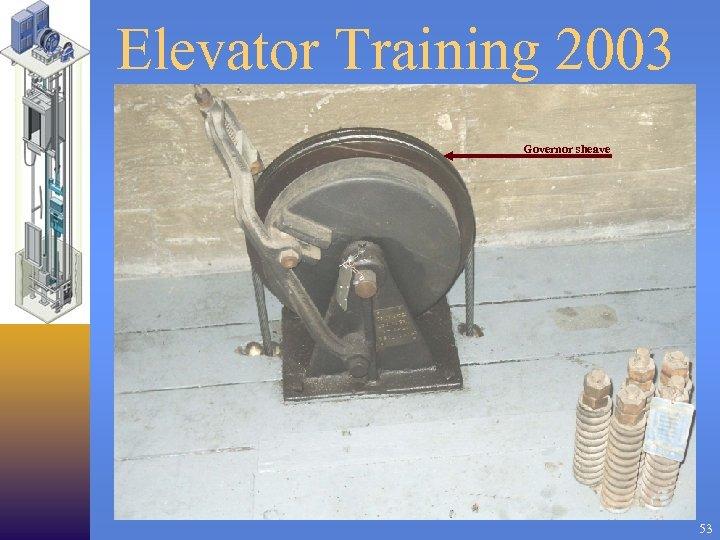 Elevator Training 2003 Governor sheave 53