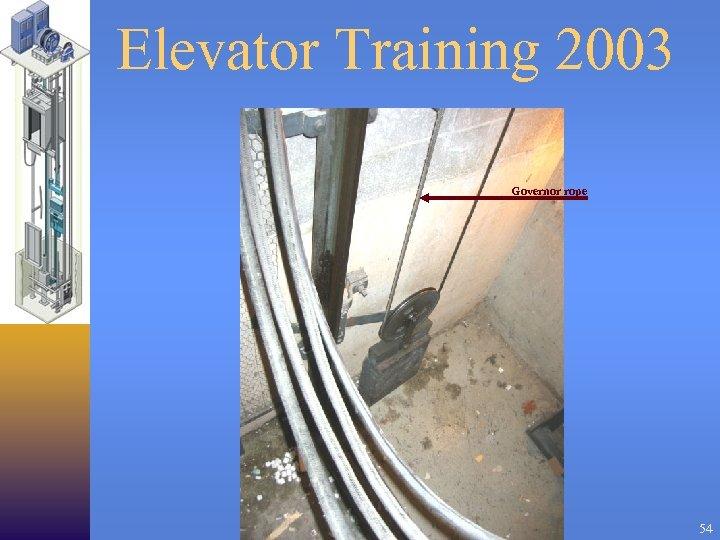Elevator Training 2003 Governor rope 54