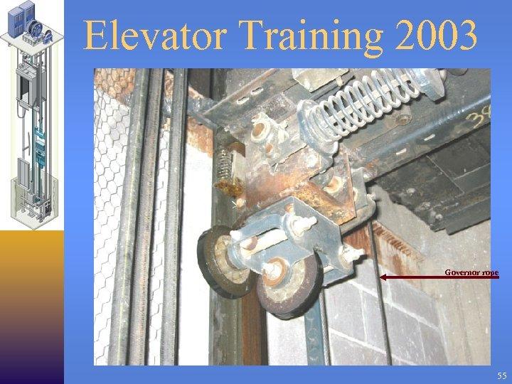 Elevator Training 2003 Governor rope 55