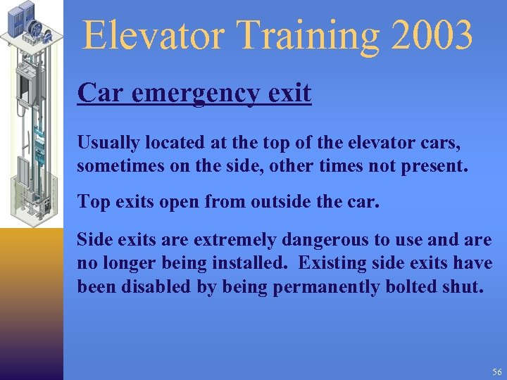 Elevator Training 2003 Car emergency exit Usually located at the top of the elevator