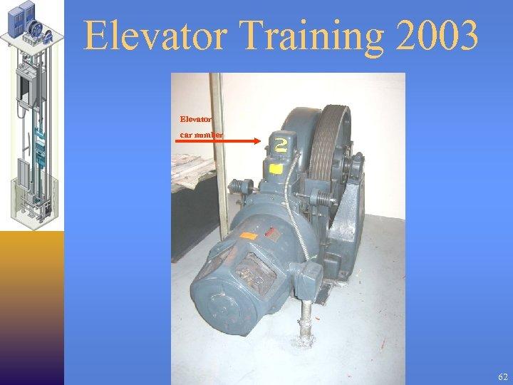 Elevator Training 2003 Elevator car number 62