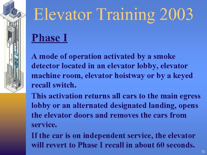 Elevator Training 2003 Phase I A mode of operation activated by a smoke detector