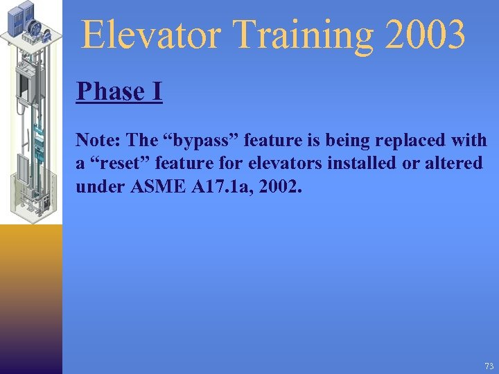 "Elevator Training 2003 Phase I Note: The ""bypass"" feature is being replaced with a"