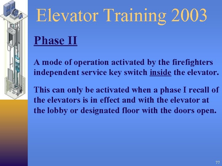 Elevator Training 2003 Phase II A mode of operation activated by the firefighters independent