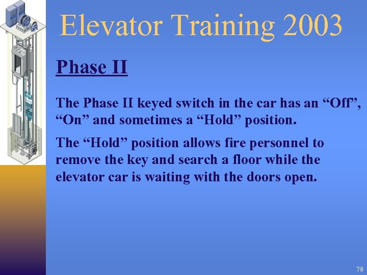 Elevator Training 2003 Phase II The Phase II keyed switch in the car has