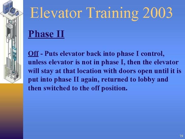 Elevator Training 2003 Phase II Off - Puts elevator back into phase I control,