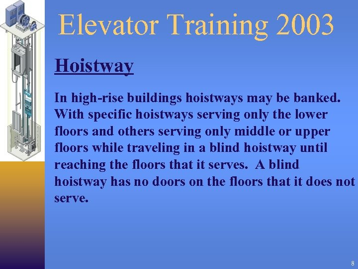 Elevator Training 2003 Hoistway In high-rise buildings hoistways may be banked. With specific hoistways
