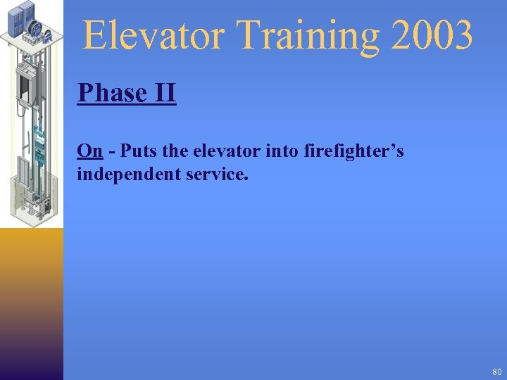 Elevator Training 2003 Phase II On - Puts the elevator into firefighter's independent service.