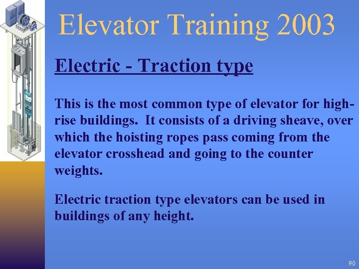 Elevator Training 2003 Electric - Traction type This is the most common type of