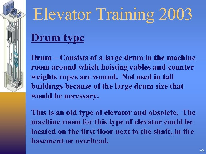 Elevator Training 2003 Drum type Drum – Consists of a large drum in the