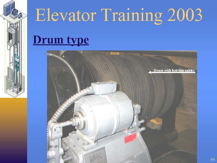 Elevator Training 2003 Drum type Drum with hoisting cables 93
