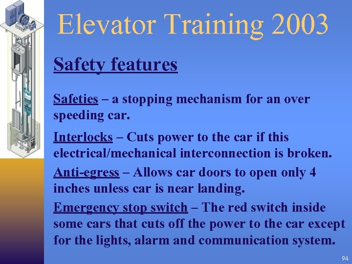 Elevator Training 2003 Safety features Safeties – a stopping mechanism for an over speeding