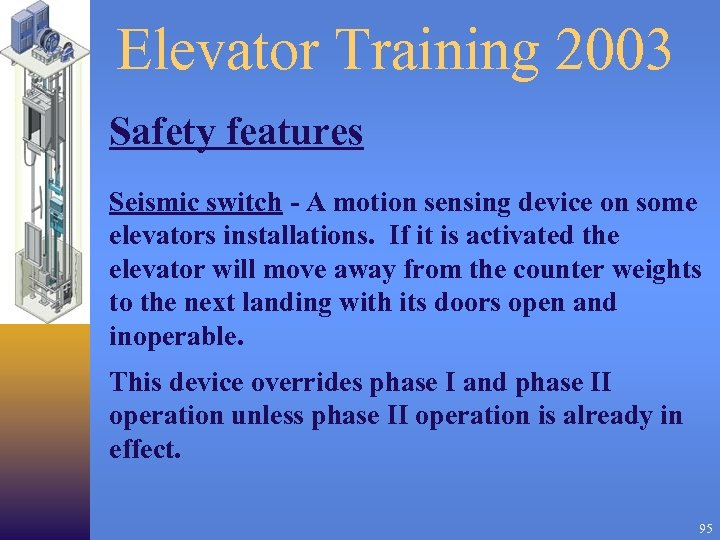 Elevator Training 2003 Safety features Seismic switch - A motion sensing device on some