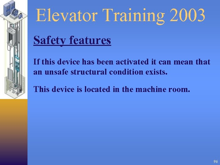 Elevator Training 2003 Safety features If this device has been activated it can mean