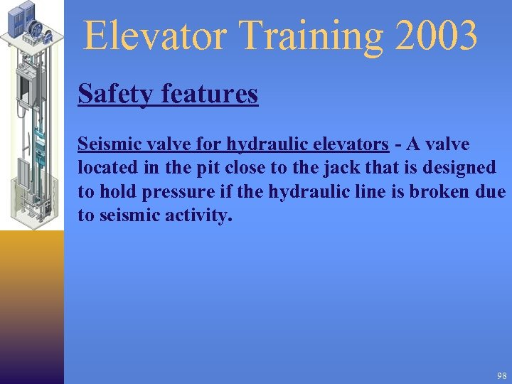 Elevator Training 2003 Safety features Seismic valve for hydraulic elevators - A valve located