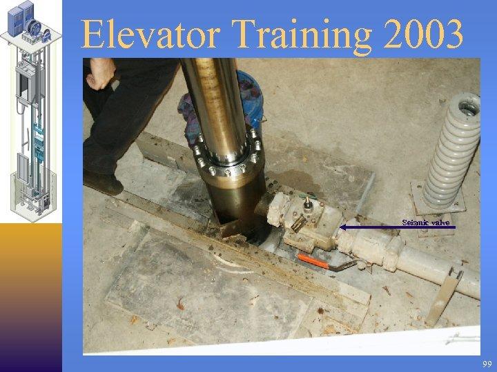 Elevator Training 2003 Seismic valve 99