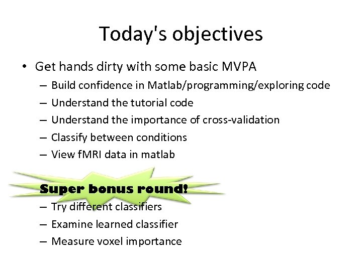 Today's objectives • Get hands dirty with some basic MVPA – – – Build