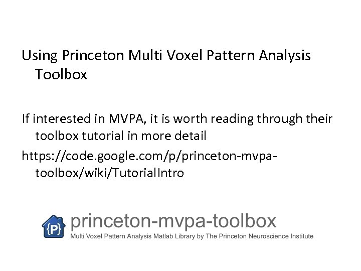 Using Princeton Multi Voxel Pattern Analysis Toolbox If interested in MVPA, it is worth