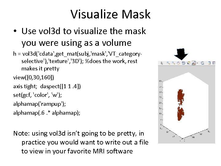 Visualize Mask • Use vol 3 d to visualize the mask you were using
