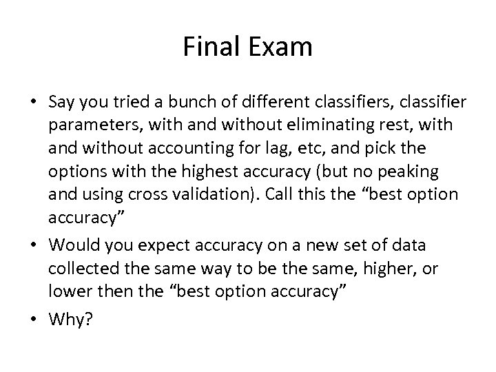 Final Exam • Say you tried a bunch of different classifiers, classifier parameters, with