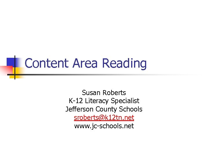 Content Area Reading Susan Roberts K-12 Literacy Specialist Jefferson County Schools sroberts@k 12 tn.